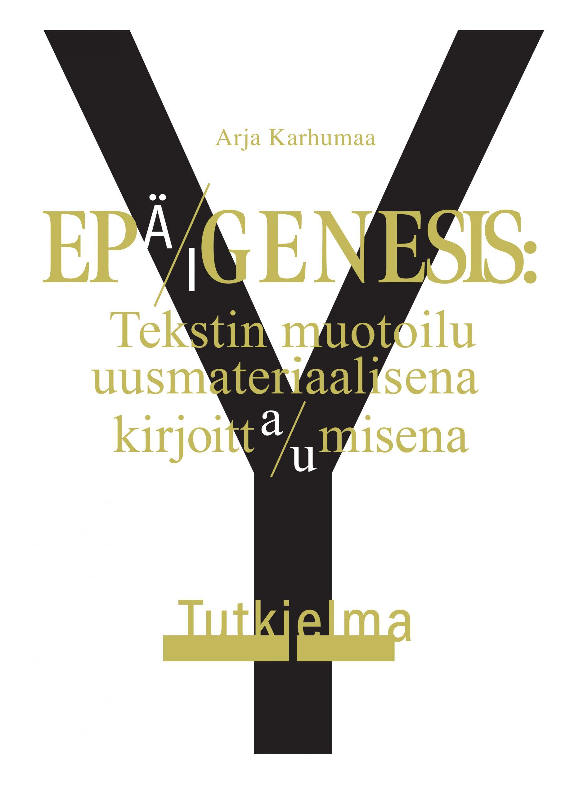 Cover image of EPÄGENESIS: Tekstin muotoilu uusmateriaalisena kirjoitta/umisena. Tutkielma Y by Arja Karhumaa.
